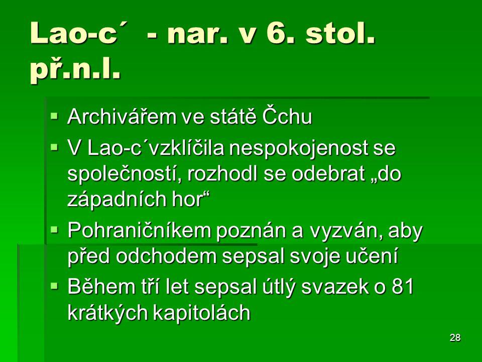 Lao-c´ - nar. v 6. stol. př.n.l. Archivářem ve státě Čchu