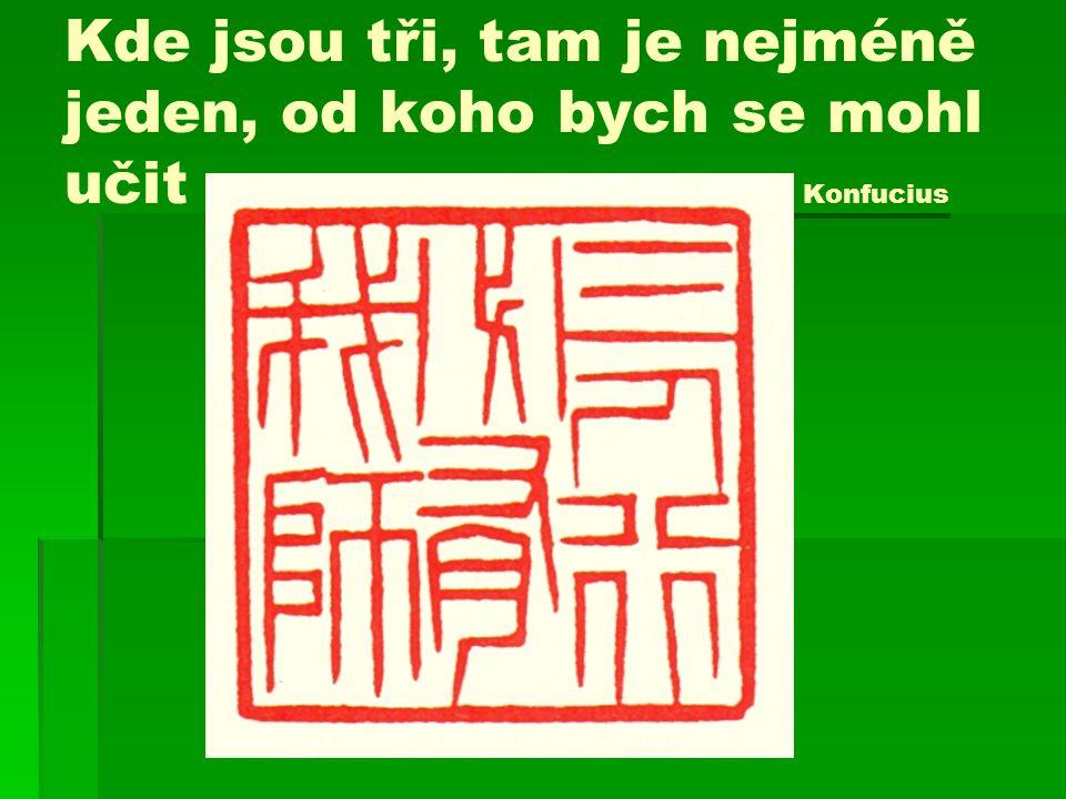 Kde jsou tři, tam je nejméně jeden, od koho bych se mohl učit Konfucius