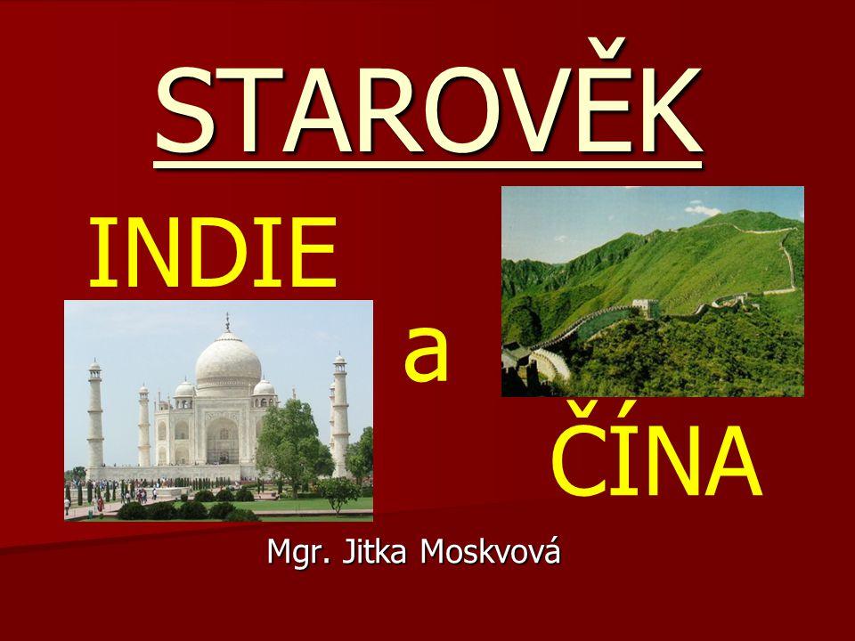 STAROVĚK INDIE a ČÍNA Mgr. Jitka Moskvová