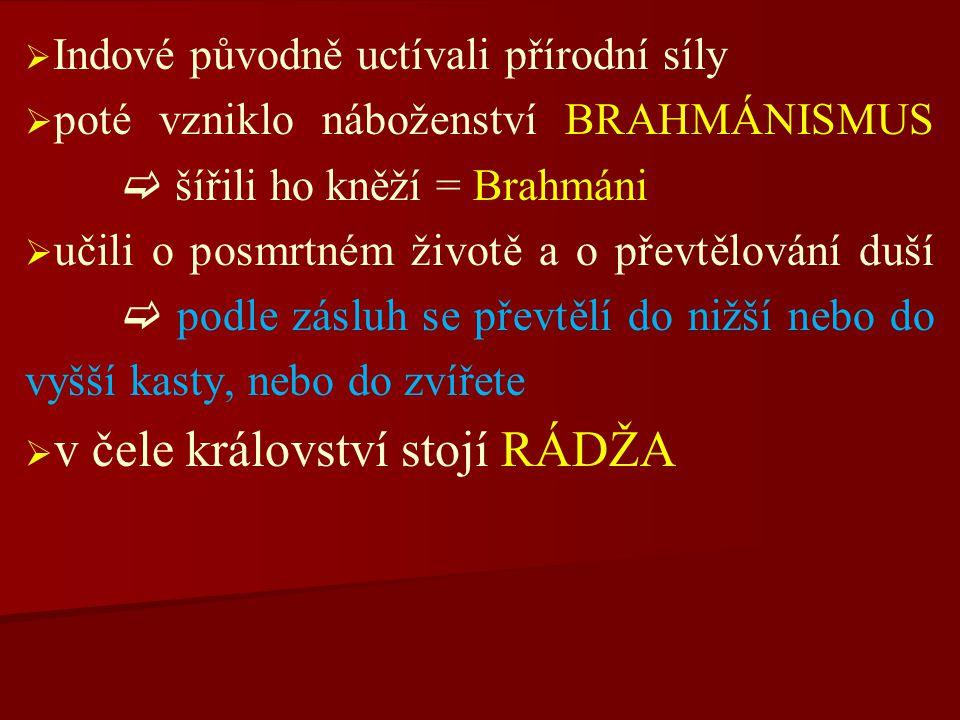 poté vzniklo náboženství BRAHMÁNISMUS  šířili ho kněží = Brahmáni