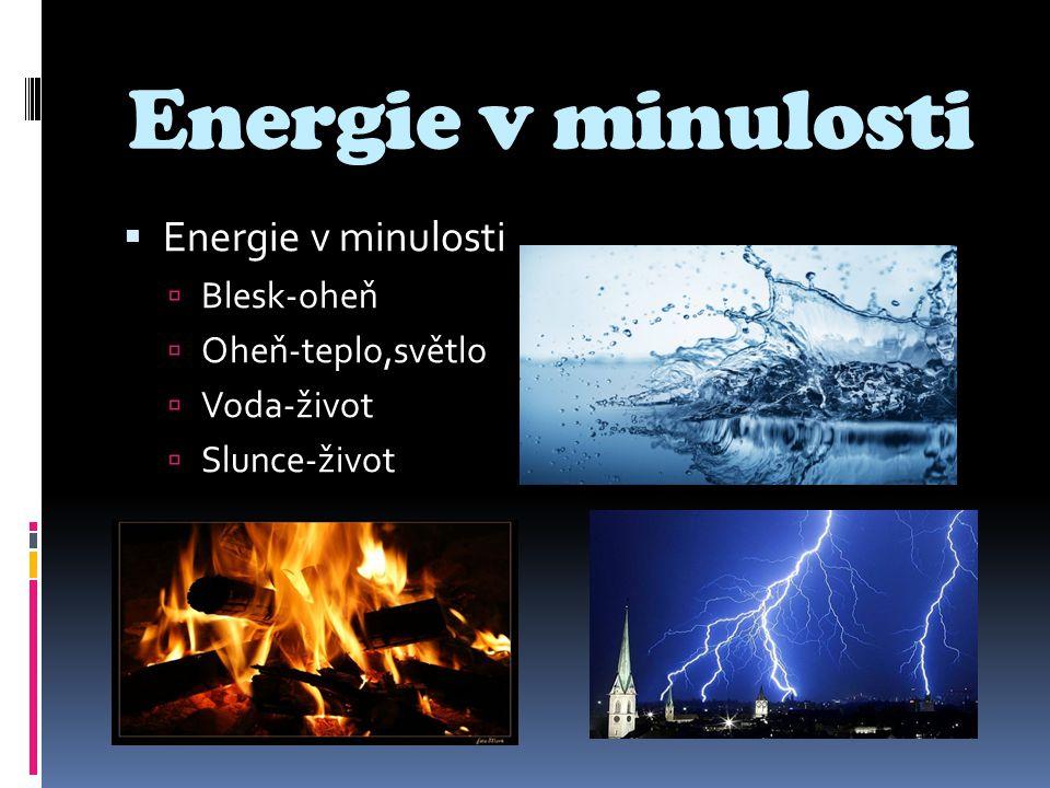 Energie v minulosti Energie v minulosti Blesk-oheň Oheň-teplo,světlo