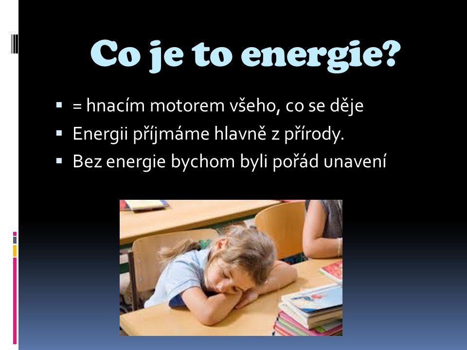 Co je to energie = hnacím motorem všeho, co se děje