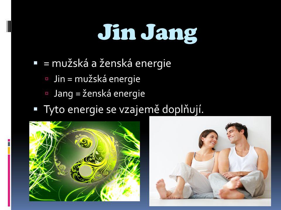 Jin Jang = mužská a ženská energie Tyto energie se vzajemě doplňují.