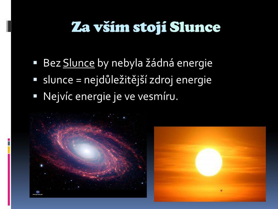 Za vším stojí Slunce Bez Slunce by nebyla žádná energie