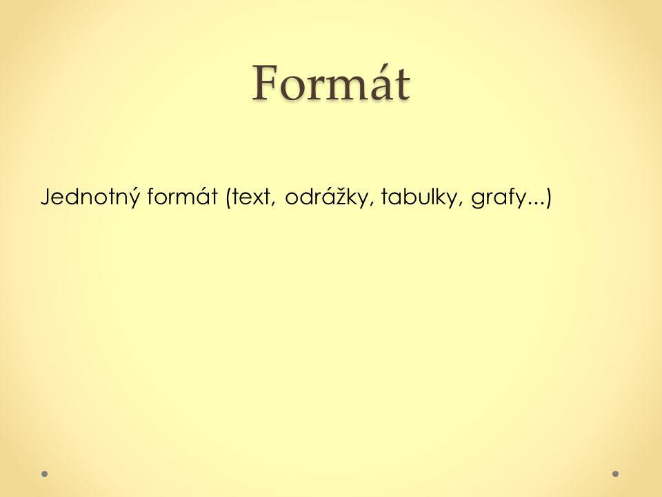 Formát Jednotný formát (text, odrážky, tabulky, grafy...)