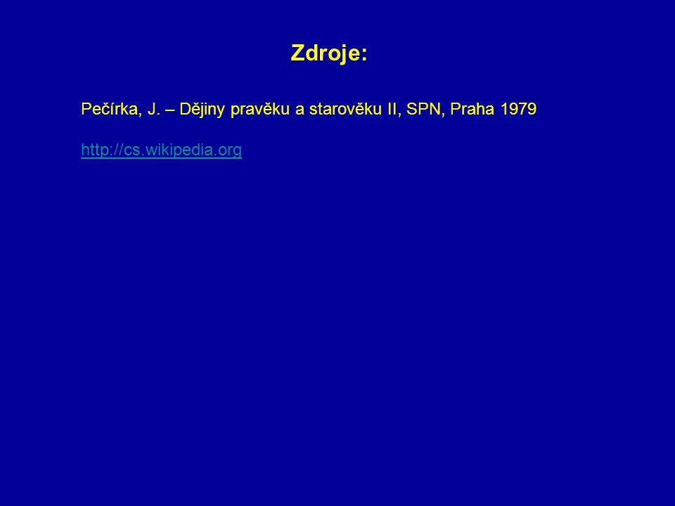 Zdroje: Pečírka, J. – Dějiny pravěku a starověku II, SPN, Praha 1979