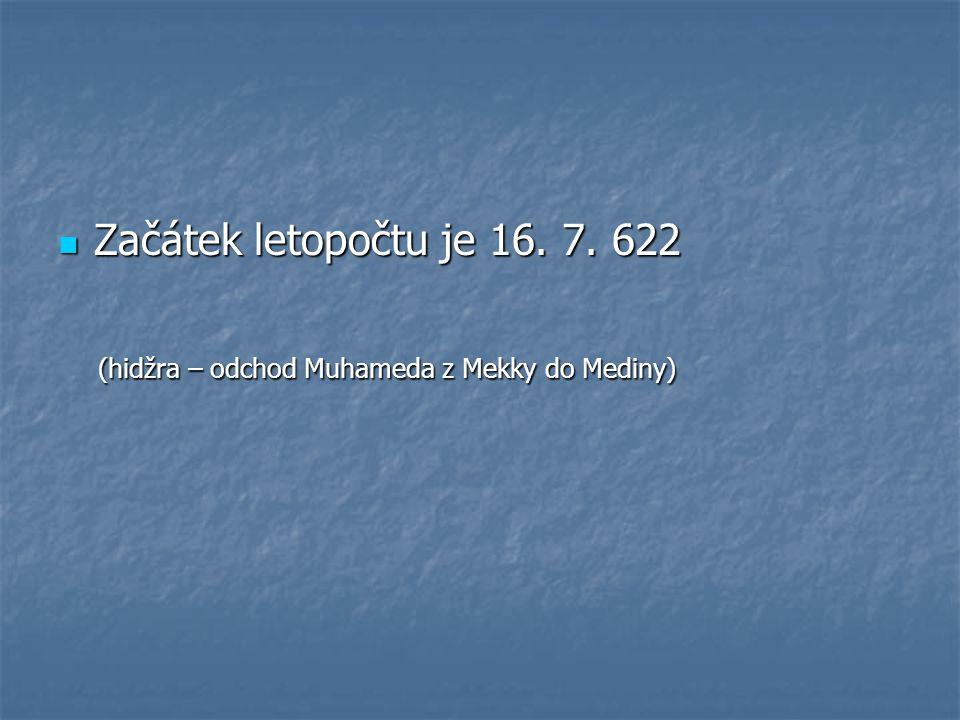 Začátek letopočtu je 16. 7. 622 (hidžra – odchod Muhameda z Mekky do Mediny)