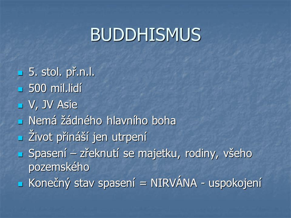 BUDDHISMUS 5. stol. př.n.l. 500 mil.lidí V, JV Asie