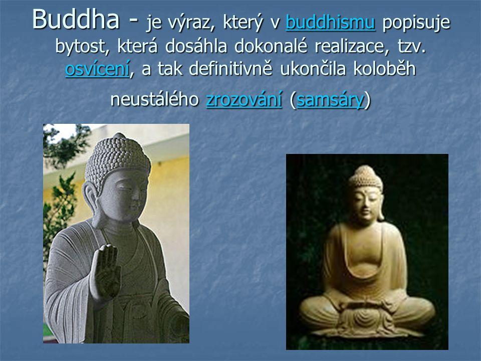 Buddha - je výraz, který v buddhismu popisuje bytost, která dosáhla dokonalé realizace, tzv.