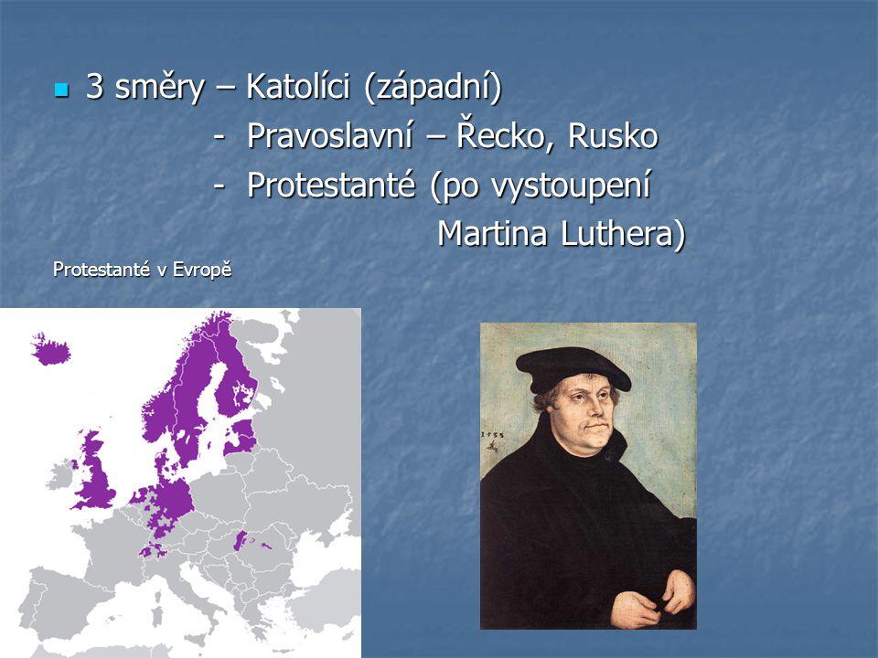 3 směry – Katolíci (západní) - Pravoslavní – Řecko, Rusko
