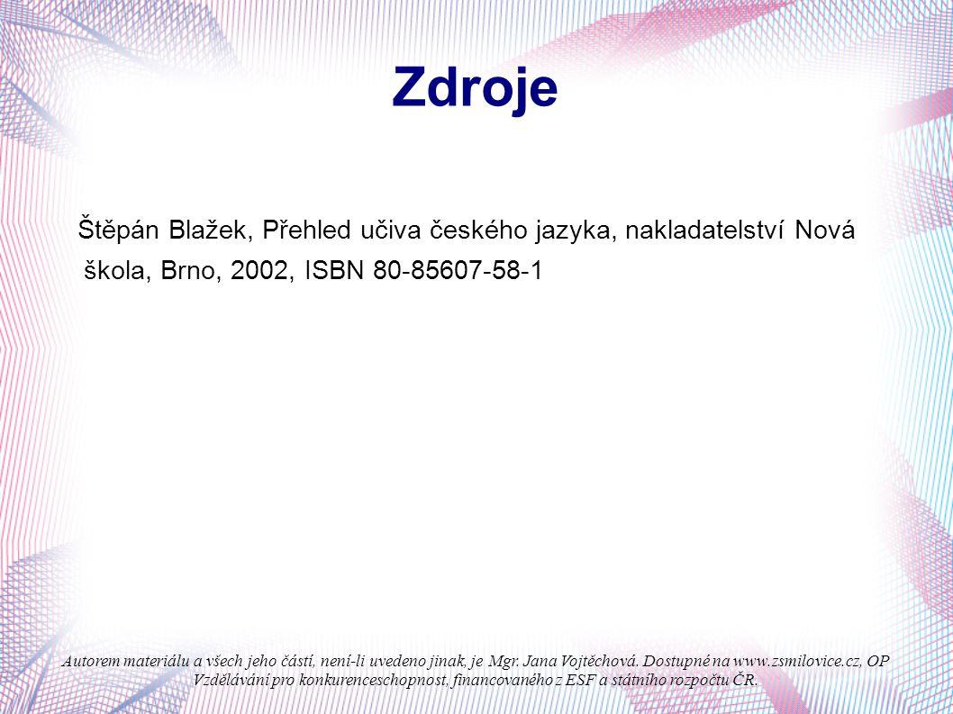 Zdroje Štěpán Blažek, Přehled učiva českého jazyka, nakladatelství Nová škola, Brno, 2002, ISBN 80-85607-58-1.