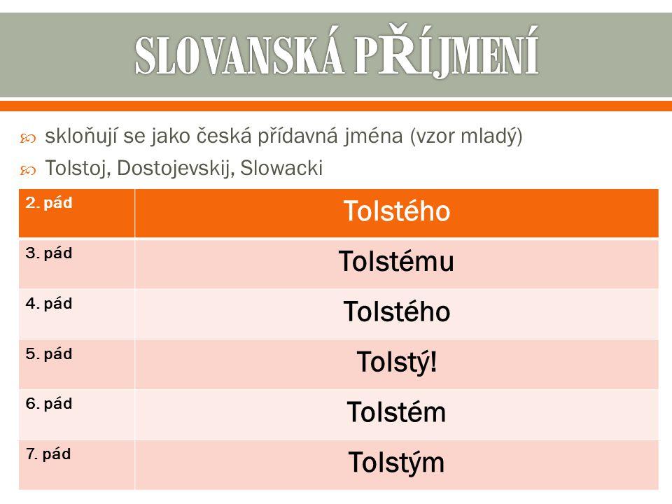 SLOVANSKÁ PŘÍJMENÍ Tolstého Tolstému Tolstý! Tolstém Tolstým