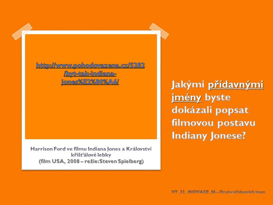 Jakými přídavnými jmény byste dokázali popsat filmovou postavu Indiany Jonese VY_32_ INOVACE_06 – Druhy přídavných jmen
