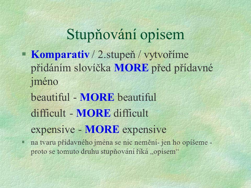 Stupňování opisem Komparativ / 2.stupeň / vytvoříme přidáním slovíčka MORE před přídavné jméno. beautiful - MORE beautiful.
