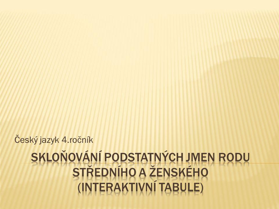 Český jazyk 4.ročník Skloňování podstatných jmen rodu středního a ženského (interaktivní tabule)