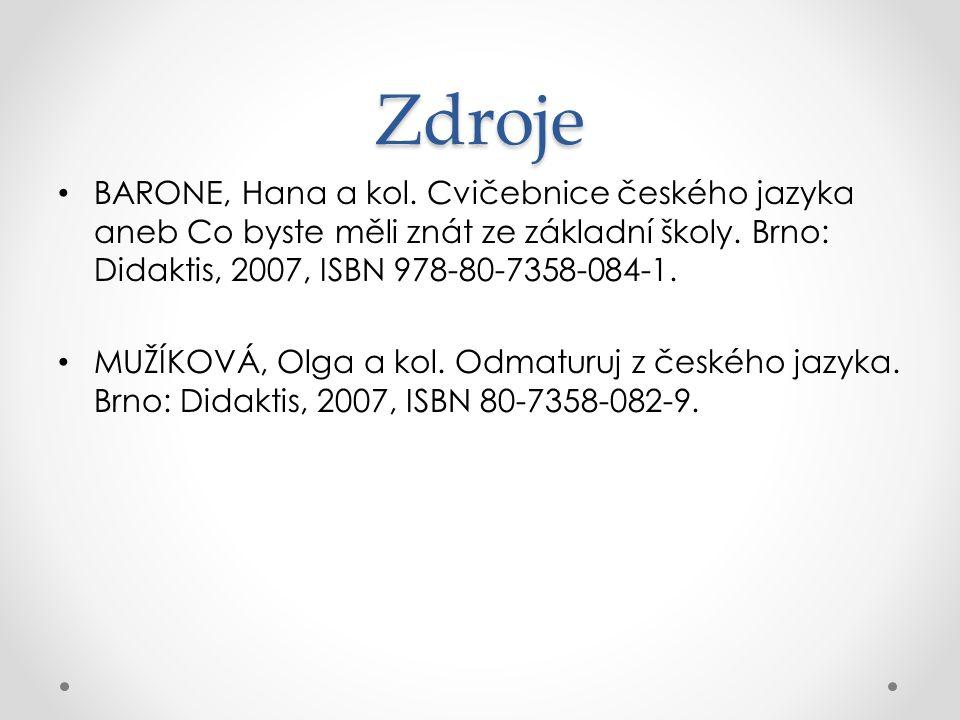 Zdroje BARONE, Hana a kol. Cvičebnice českého jazyka aneb Co byste měli znát ze základní školy. Brno: Didaktis, 2007, ISBN 978-80-7358-084-1.