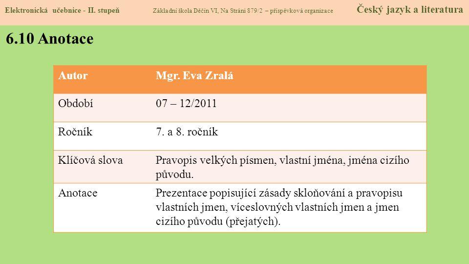 6.10 Anotace Autor Mgr. Eva Zralá Období 07 – 12/2011 Ročník
