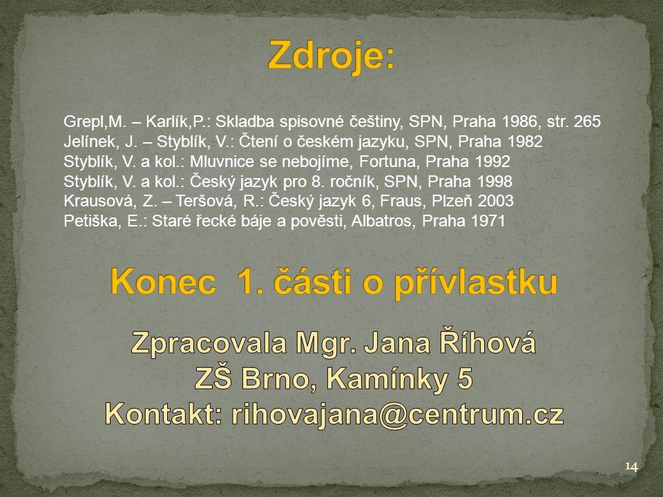 Zdroje: Konec 1. části o přívlastku Zpracovala Mgr. Jana Říhová