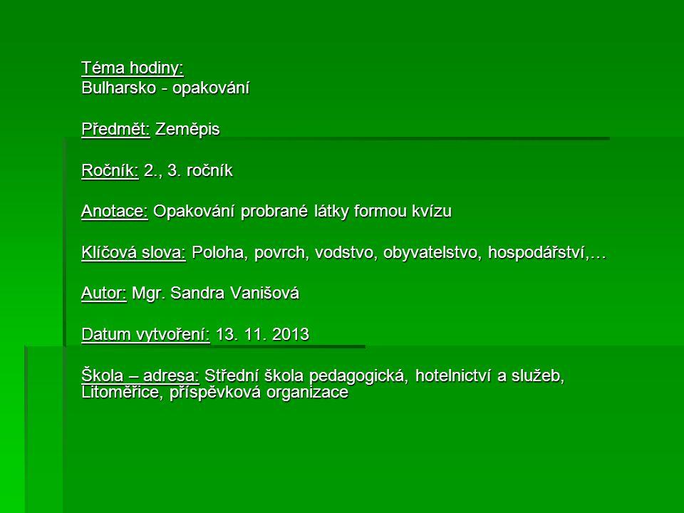 Téma hodiny: Bulharsko - opakování. Předmět: Zeměpis. Ročník: 2., 3. ročník. Anotace: Opakování probrané látky formou kvízu.