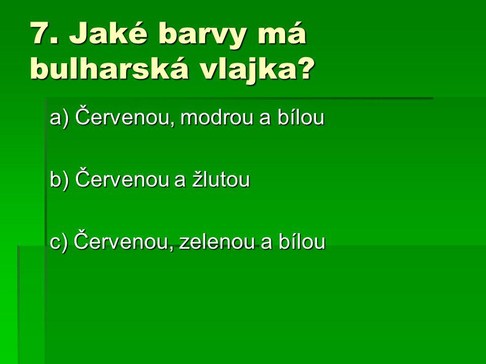 7. Jaké barvy má bulharská vlajka