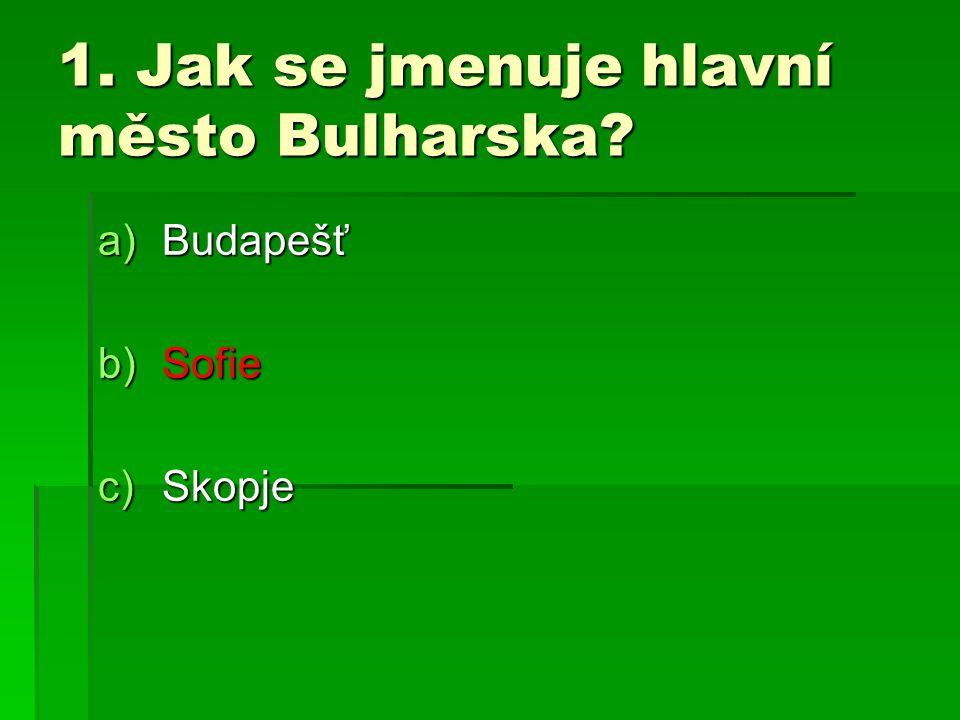 1. Jak se jmenuje hlavní město Bulharska
