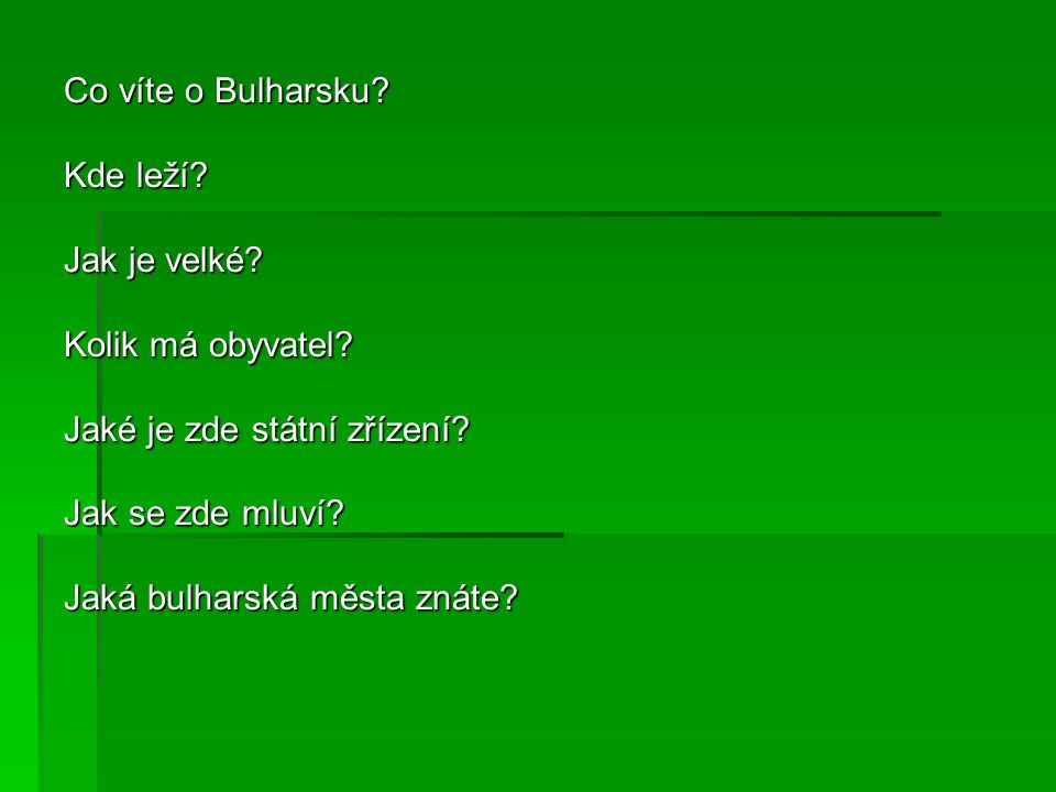 Co víte o Bulharsku Kde leží Jak je velké Kolik má obyvatel Jaké je zde státní zřízení Jak se zde mluví
