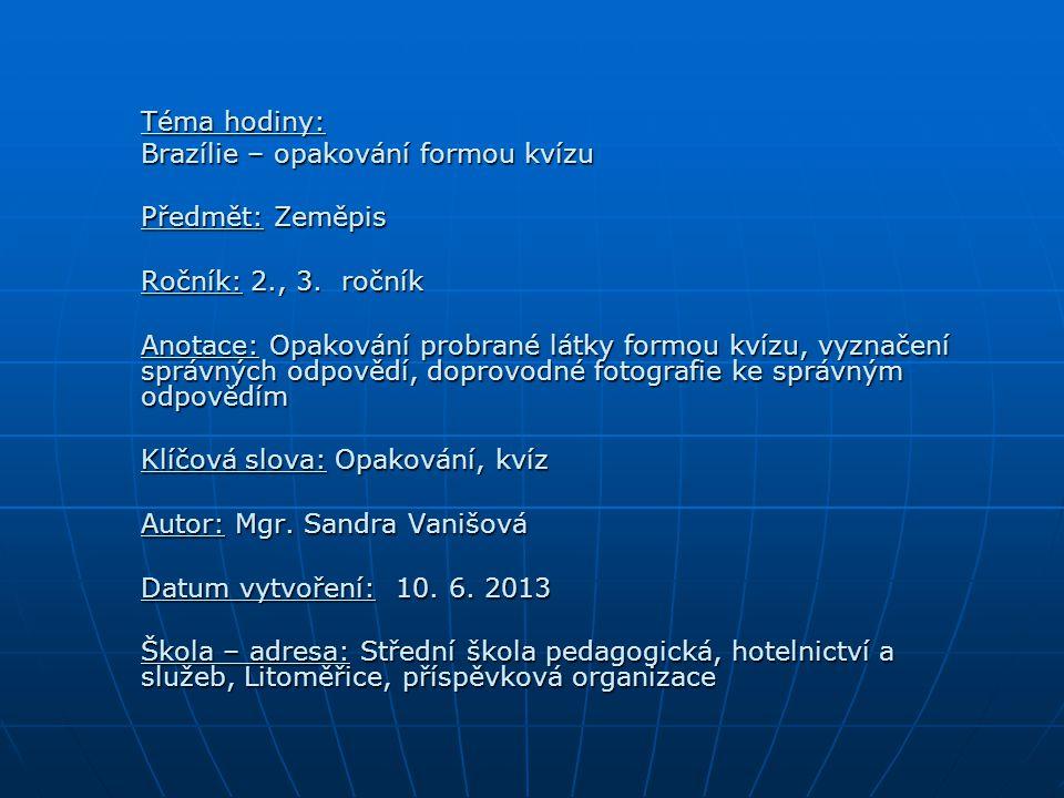 Téma hodiny: Brazílie – opakování formou kvízu. Předmět: Zeměpis. Ročník: 2., 3. ročník.