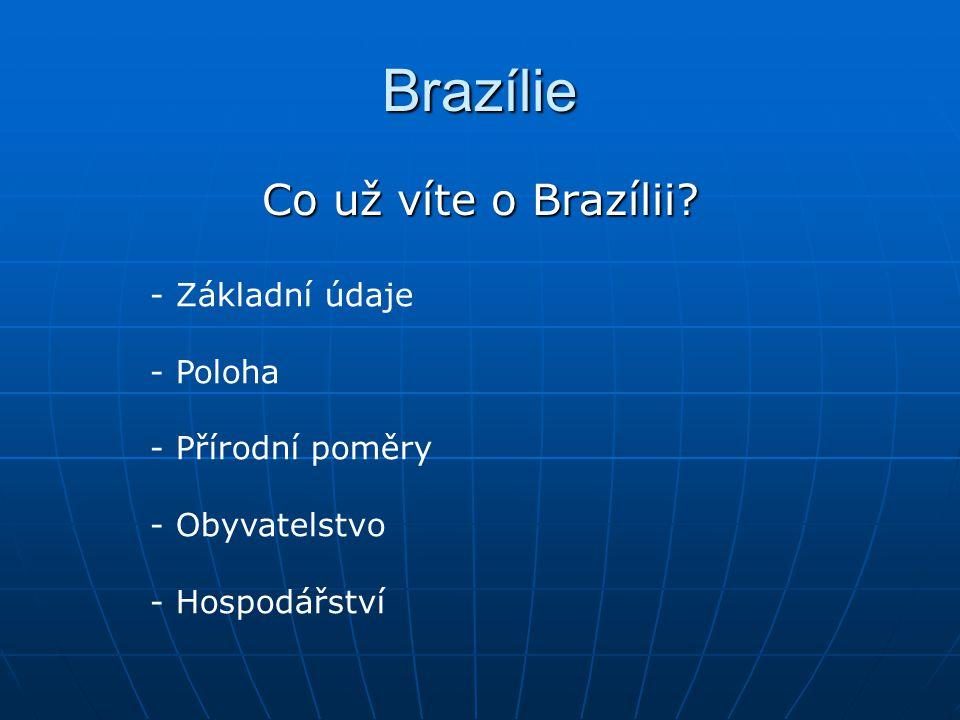 Brazílie Co už víte o Brazílii Základní údaje - Poloha