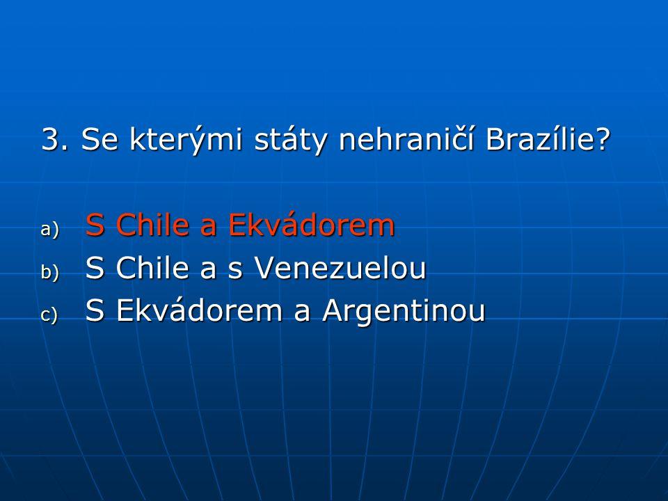 3. Se kterými státy nehraničí Brazílie