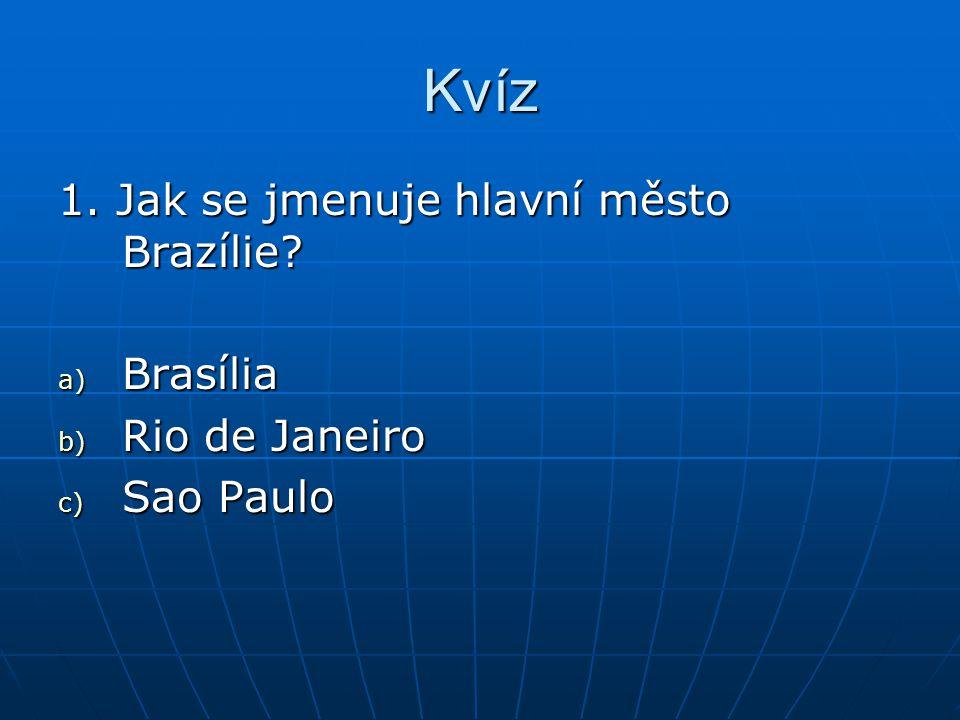 Kvíz 1. Jak se jmenuje hlavní město Brazílie Brasília Rio de Janeiro