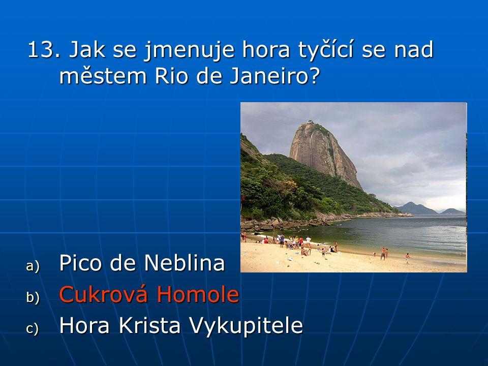 13. Jak se jmenuje hora tyčící se nad městem Rio de Janeiro