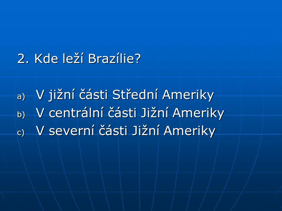 2. Kde leží Brazílie. V jižní části Střední Ameriky.