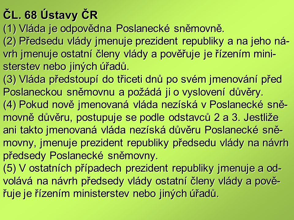 ČL. 68 Ústavy ČR (1) Vláda je odpovědna Poslanecké sněmovně