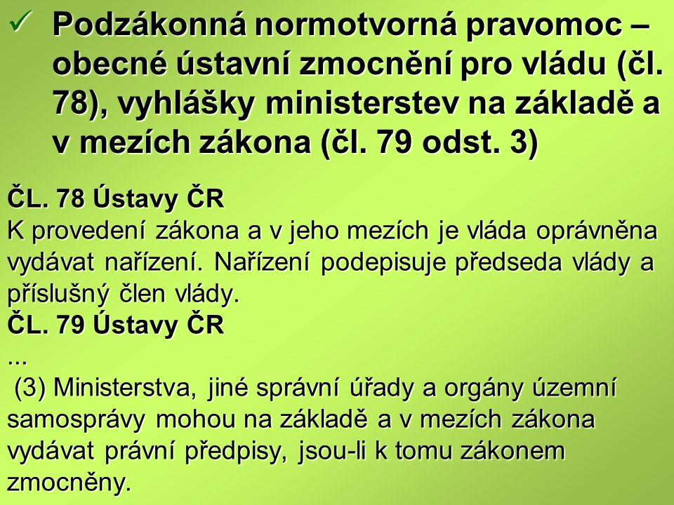 Podzákonná normotvorná pravomoc – obecné ústavní zmocnění pro vládu (čl. 78), vyhlášky ministerstev na základě a v mezích zákona (čl. 79 odst. 3)