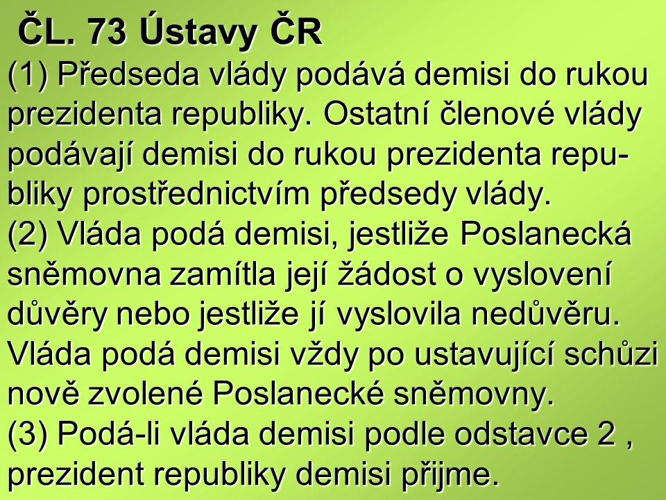 ČL. 73 Ústavy ČR (1) Předseda vlády podává demisi do rukou prezidenta republiky.