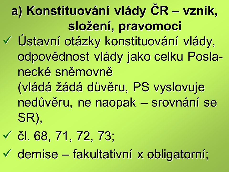a) Konstituování vlády ČR – vznik, složení, pravomoci