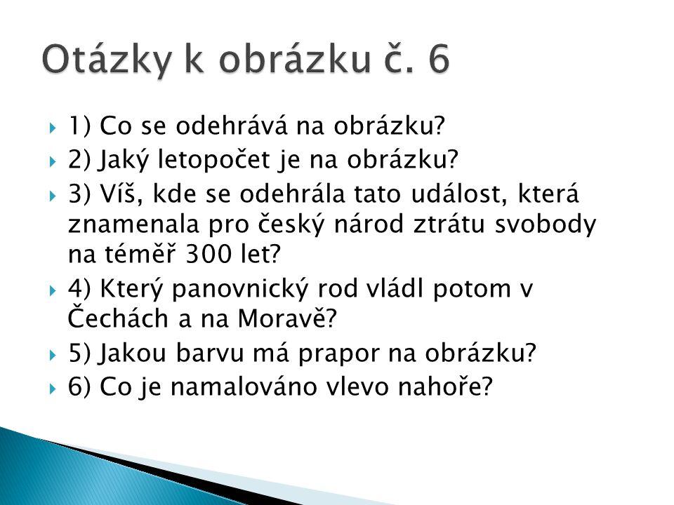 Otázky k obrázku č. 6 1) Co se odehrává na obrázku