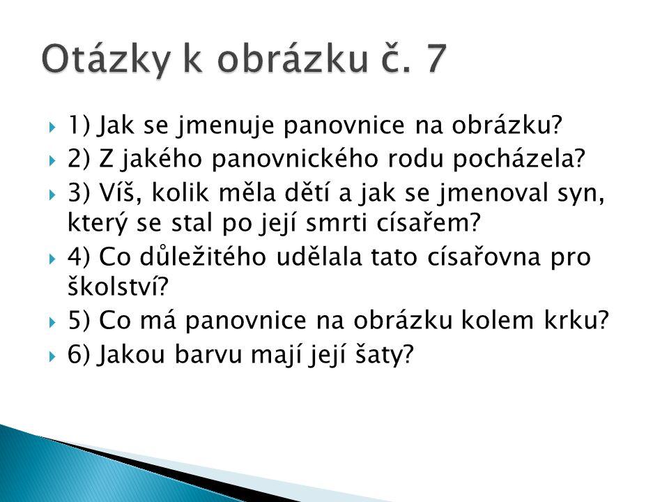 Otázky k obrázku č. 7 1) Jak se jmenuje panovnice na obrázku