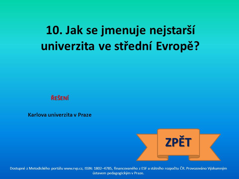 10. Jak se jmenuje nejstarší univerzita ve střední Evropě ZPĚT