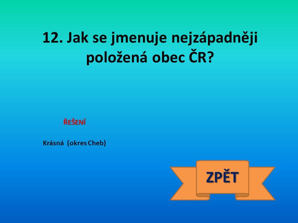 12. Jak se jmenuje nejzápadněji položená obec ČR