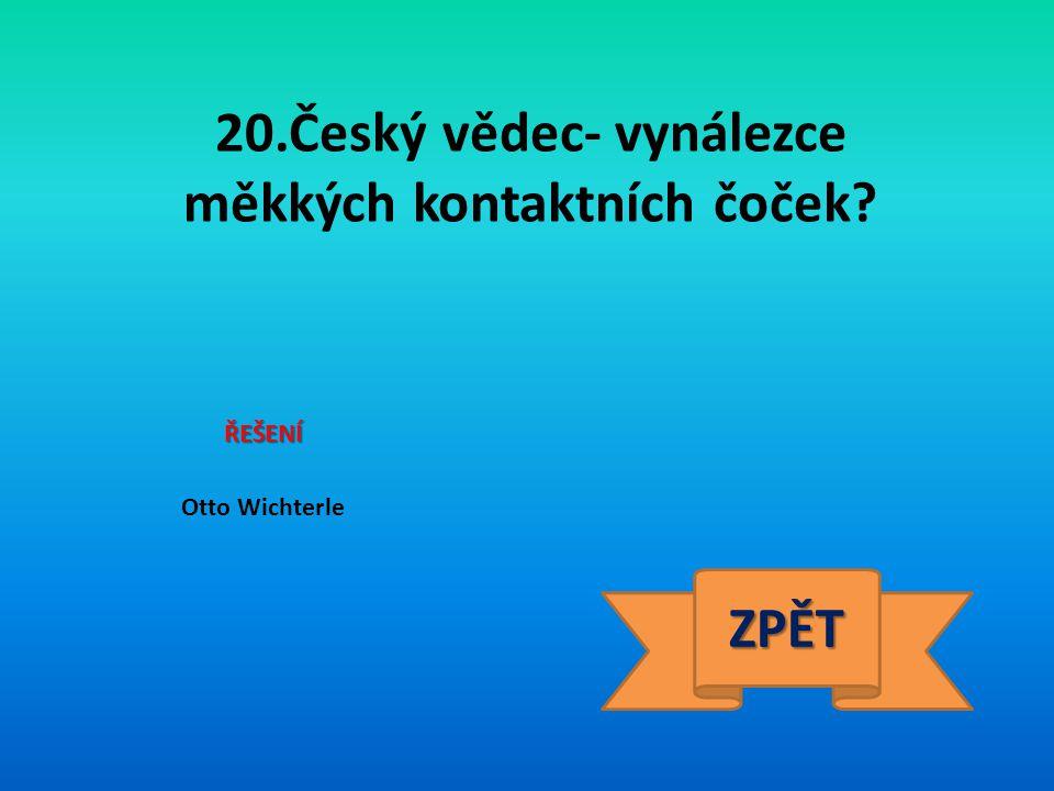 20.Český vědec- vynálezce měkkých kontaktních čoček
