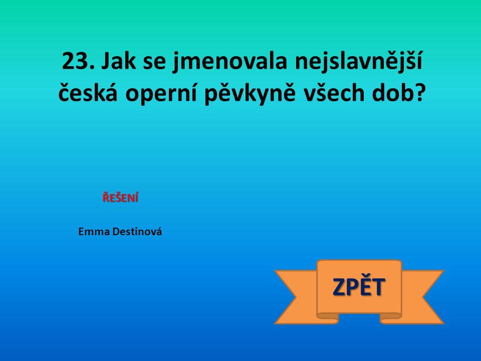 23. Jak se jmenovala nejslavnější česká operní pěvkyně všech dob