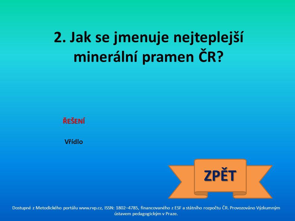 2. Jak se jmenuje nejteplejší minerální pramen ČR