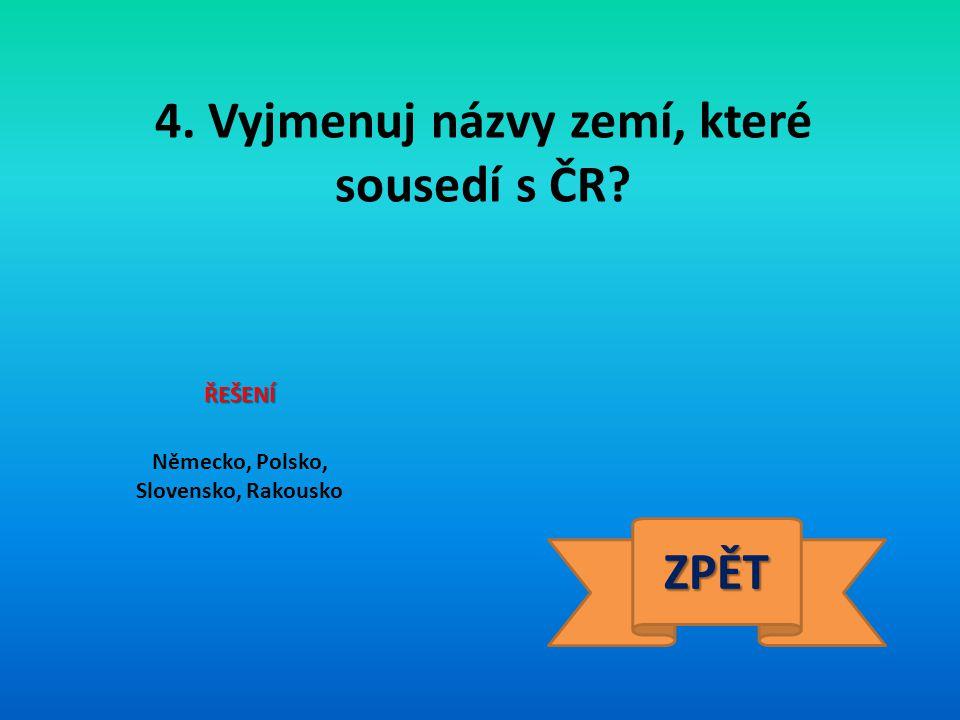 4. Vyjmenuj názvy zemí, které sousedí s ČR ZPĚT