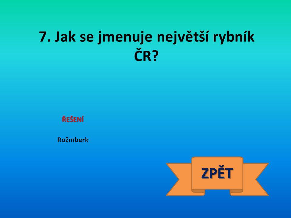 7. Jak se jmenuje největší rybník ČR