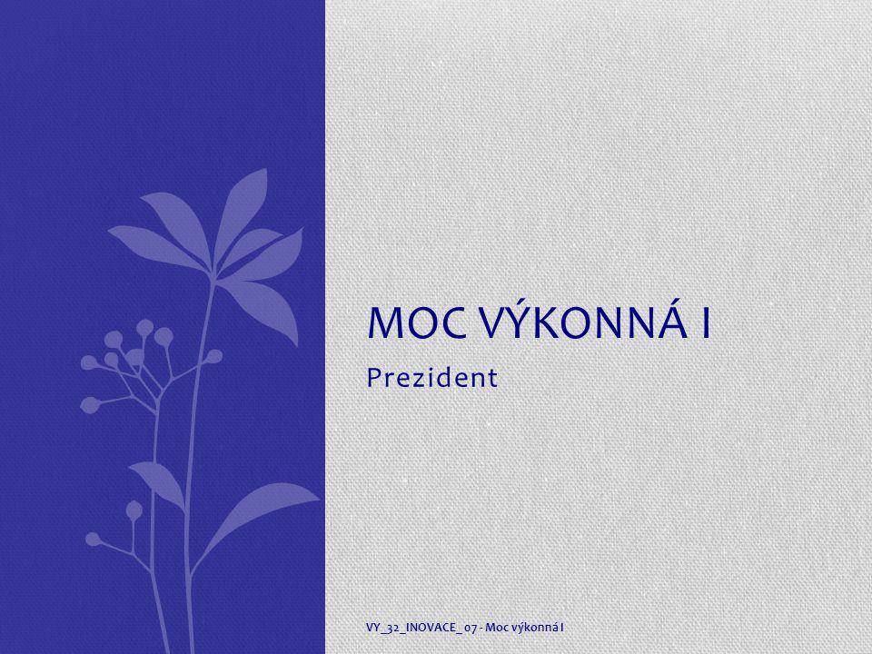 Moc výkonná I Prezident VY_32_INOVACE_ 07 - Moc výkonná I