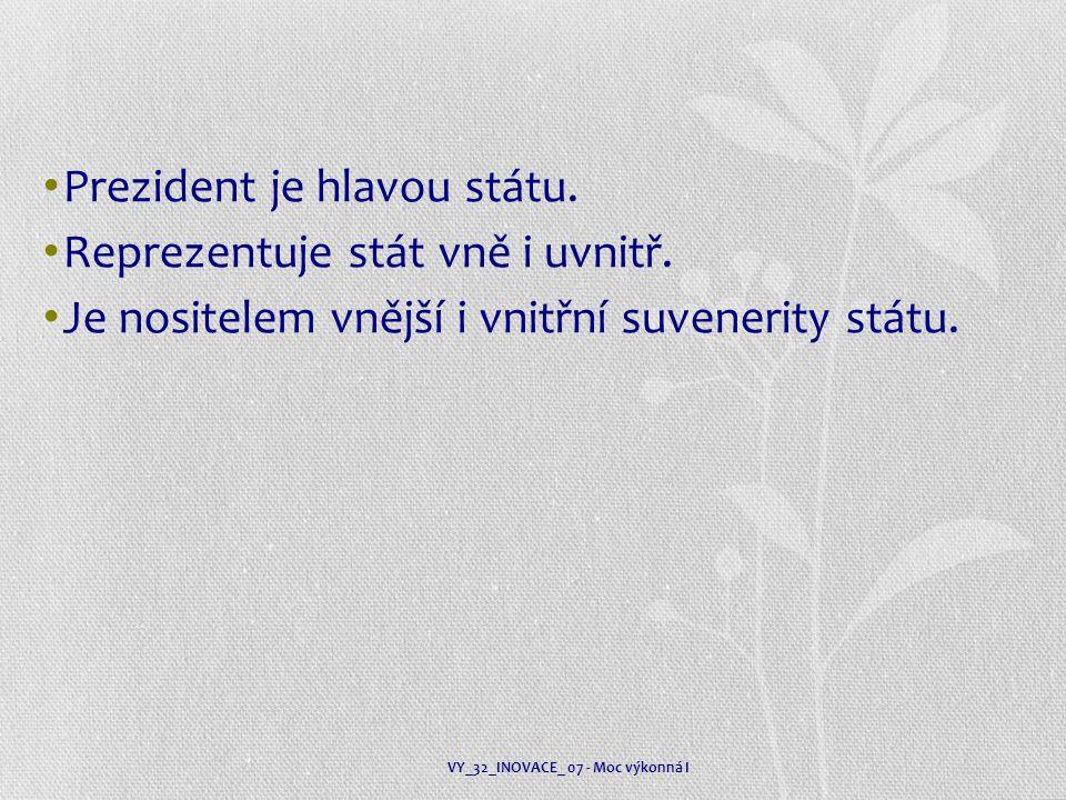 Prezident je hlavou státu. Reprezentuje stát vně i uvnitř.