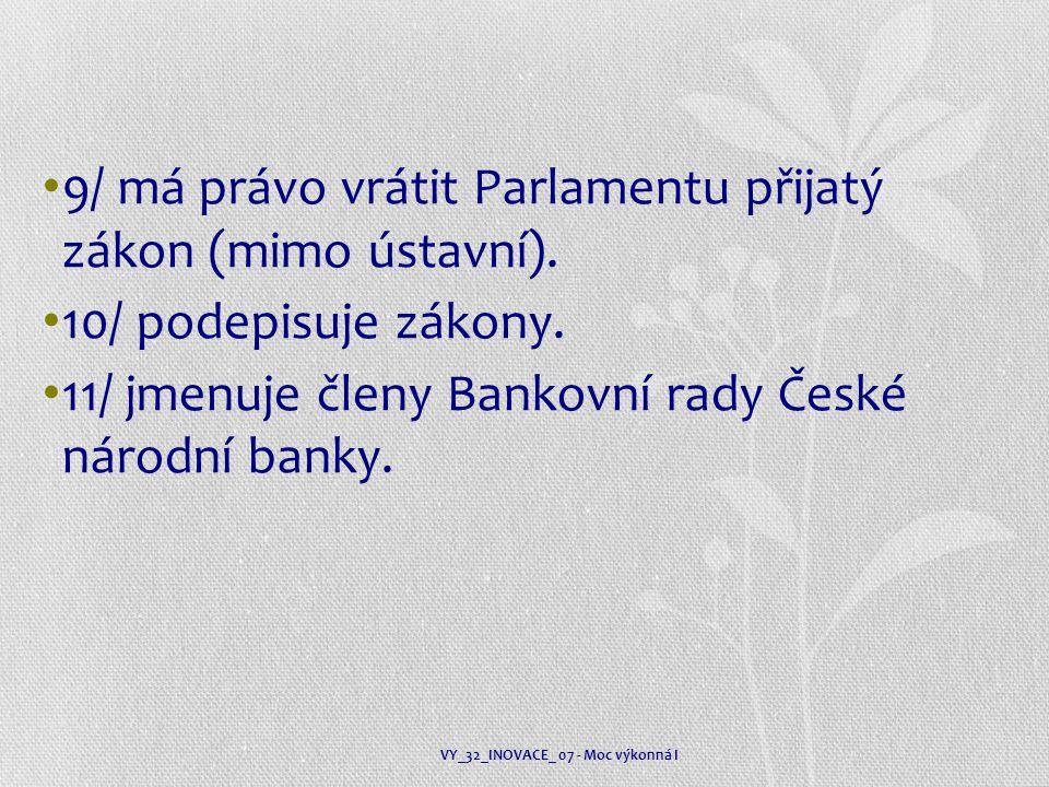 9/ má právo vrátit Parlamentu přijatý zákon (mimo ústavní).