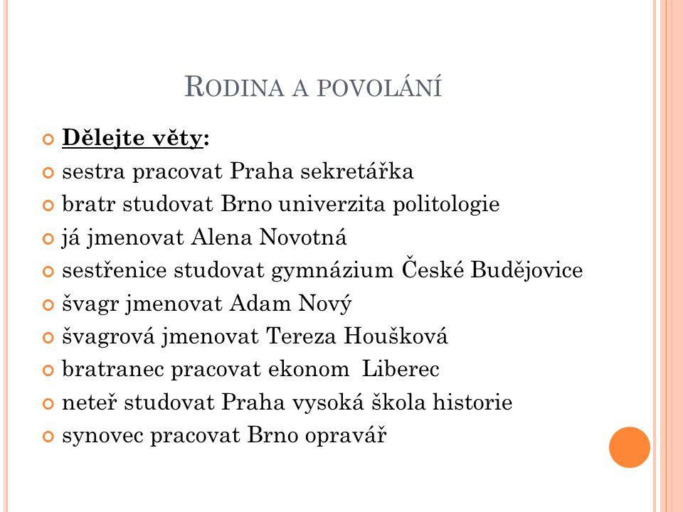 Rodina a povolání Dělejte věty: sestra pracovat Praha sekretářka