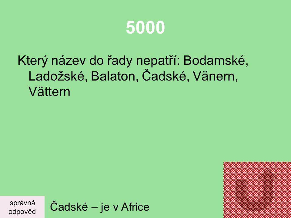 5000 Který název do řady nepatří: Bodamské, Ladožské, Balaton, Čadské, Vänern, Vättern. správná. odpověď.